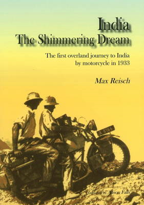 India: The Shimmering Dream: The First Overland Journey to India by Motorcycle in 1933 (BOK)