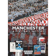 Manchester: A Football History - The Story of City, United, Bury, Oldham, Rochdale, Stalybridge, Sto (BOK)