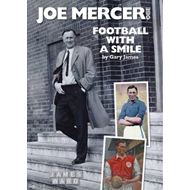 Joe Mercer, OBE: Football with a Smile - The Authorised Biography of an Everton, Arsenal and England (BOK)