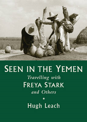 Seen in the Yemen: Travelling with Freya Stark & Others (BOK)