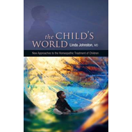 The Child's World - New Approaches to the Homeopathic Treatment of Children (BOK)