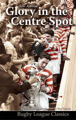 Glory in the Centre Spot: The Eric Ashton Story (BOK)