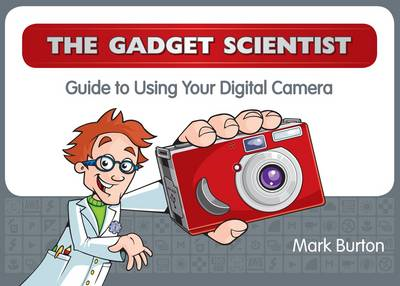 The Gadget Scientist Guide to Using Your Digital Camera (BOK)