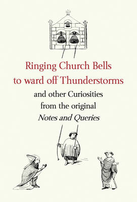 "Ringing Church Bells to Ward Off Thunderstorms and Other Curiosities from the Original ""Notes and Qu (BOK)"