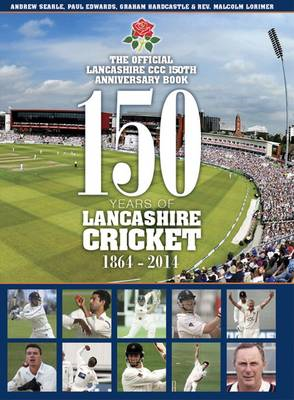150 Years of Lancashire Cricket: 1864 - 2014 (BOK)