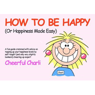 How to be Happy: Or Happiness Made Easy (BOK)