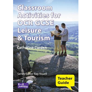 Classroom Activities for OCR GCSE Leisure and Tourism: Teacher Guide (BOK)