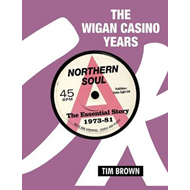 The Wigan Casino Years: Northern Soul the Essential Story 1973-81 (BOK)