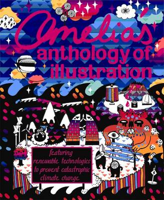 Amelia's Anthology  of Illustration: Featuring Renewable Technologies to Prevent Catastrophic Climat (BOK)