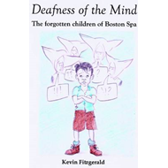 Deafness of the Mind: The Forgotten Children of Boston Spa (BOK)