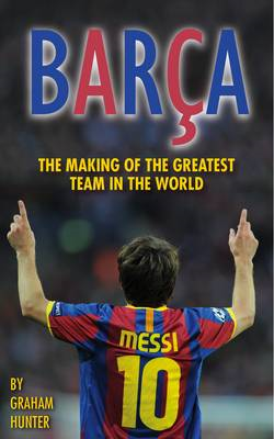 Barca: The Making of the Greatest Team in the World (BOK)