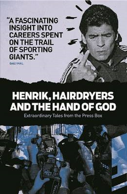 Henrik, Hairdryers and the Hand of God: Extraordinary Tales from the Press Box (BOK)