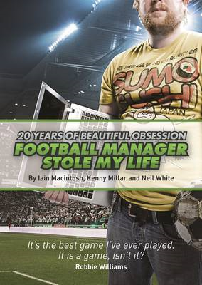 Football Manager Stole My Life: 20 Years of Beautiful Obsession (BOK)