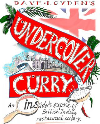 Undercover Curry: An Insider's Expose of British Indian Restaurant Cookery (BOK)