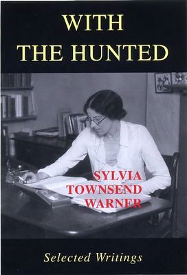 With the Hunted: Selected Writings Sylvia Townsend Warner (BOK)