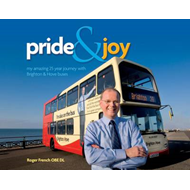 Pride and Joy: My Amazing 25-year Journey with Brighton & Hove Buses (BOK)