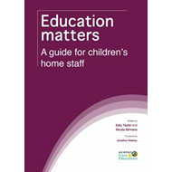 Education Matters: A Guide for Children's Home Staff (BOK)