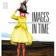 Images in Time: Flashing Forward, Backward, in Front and Behind Photography in Fashion, Advertising (BOK)