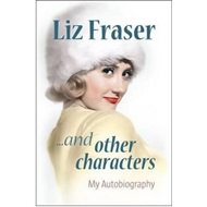 Liz Fraser... and Other Characters: My Autobiography (BOK)