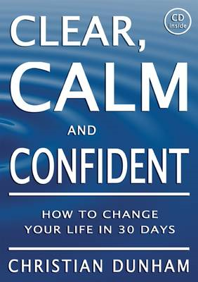 Clear, Calm and Confident: How To Change Your Life In 30 Days (BOK)