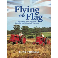 Flying the Flag: My Career with Nuffield, Leyland and Marshall Tractors (BOK)