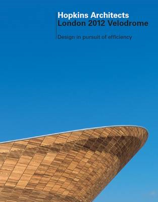 The London 2012 Velodrome, Hopkins Architects: Hopkins Architects; Expedition Engineering; BDSP; Gra (BOK)