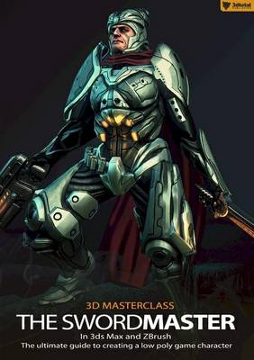 3D Masterclass: The Swordmaster in 3Ds Max and Zbrush (BOK)
