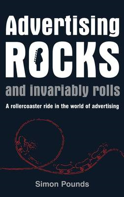 Advertising Rocks: And Invariably Rolls (BOK)