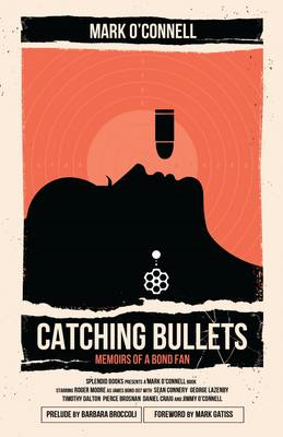 Catching Bullets: Memoirs of a Bond Fan (BOK)