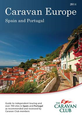 Caravan Europe Guide to Sites and Touring in Spain and Portugal: Over 700 Sites in Spain and Portuga (BOK)