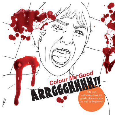 Colour Me Good ARRGGGHHHH!!: Horror Movie Colouring-Book (BOK)