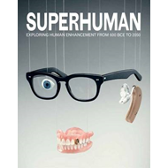 Superhuman: Exploring Human Enhancement from 600 BCE to 2050 (BOK)