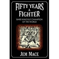 Fifty Years a Fighter: Bare-knuckle Champion of the World (BOK)
