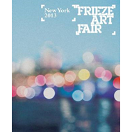 Frieze Art Fair: New York 2013: 2013 (BOK)