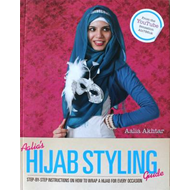 Aalia's Hijab Styling Guide: Step-By-Step Instructions on How to Wrap a Hijab for Every Occasion (BOK)
