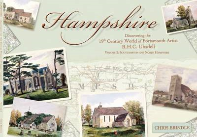 Hampshire: Discovering the 19th Century World of Portsmouth Artist R.H.C. Ubsdell: Volume 2: Southam (BOK)