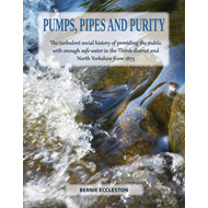 Pumps, Pipes and Purity: The Turbulent Social History of Providing the Public with Enough Safe Water (BOK)