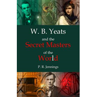 W. B. Yeats and the Secret Masters of the World (BOK)