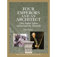 Four Emperors and an Architect: How Robert Adam Rediscovered the Tetrarchy (BOK)