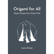 Origami for All: Elegant Designs from Simple Folds (BOK)
