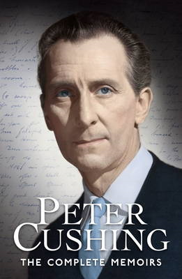 Peter Cushing: The Complete Memoirs (BOK)