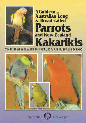 A Guide to Australian Long and Broad-tailed Parrots and New Zealand Kakarikis (BOK)