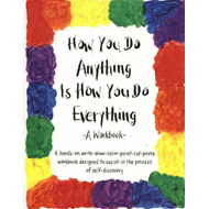 How You Do Anything is How You Do Everything (BOK)