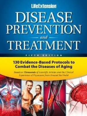 Disease Prevention & Treatment: 130 Evidence-Based Protocols to Combat the Diseases of Aging (BOK)