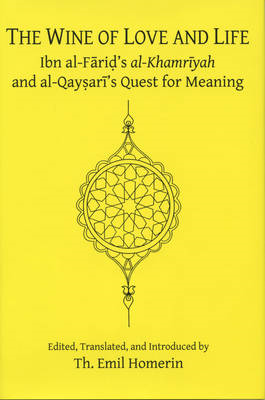 The Wine of Love and Life: Ibn al-Farid's al-Khamriyah and al-Qaysari's Quest for Meaning (BOK)