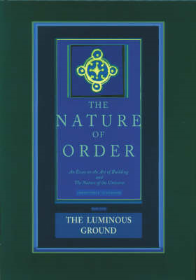 Luminous Ground: The Nature of Order, Book 4 (BOK)