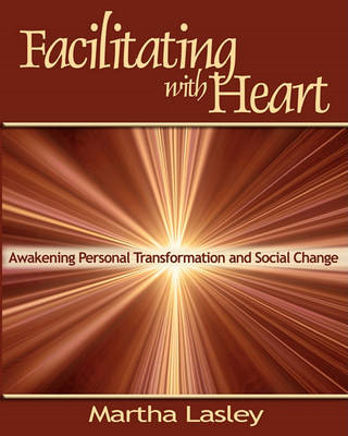 Facilitating with Heart: Awakening Personal Transformation and Social Change (BOK)