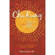 Chi Kung for Health and Vitality: A Practical Approach to the Art of Energy (BOK)