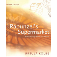 Rapunzel's Supermarket: All About Young Children and Their Art (BOK)