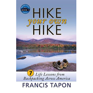 Hike Your Own Hike: 7 Life Lessons from Backpacking Across America (BOK)